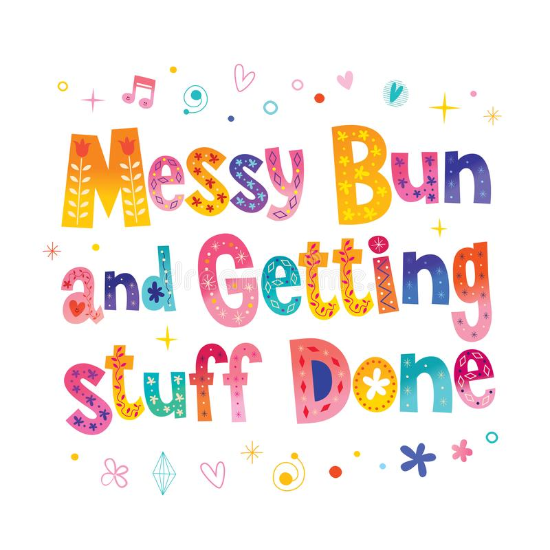 Messy bun and getting stuff done. Unique lettering design royalty free illustration