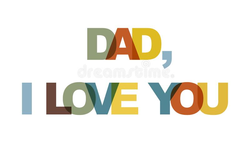 Dad I love you, phrase overlap color no transparency. Concept of simple text for typography poster, sticker design, apparel print vector illustration