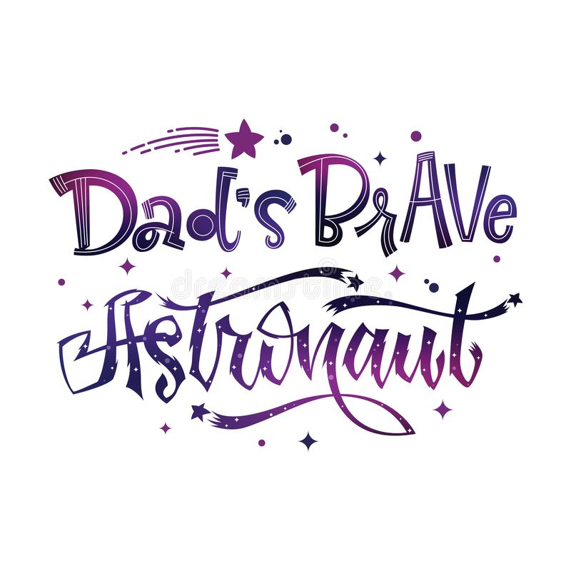 Dad`s Brave Astronaut quote. Baby shower hand drawn lettering logo phrase royalty free illustration