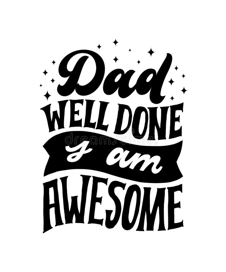 Dad Well Done I am Awesome. Hand written lettering quote. Happy fathers day vector typography. Modern hand lettering for royalty free illustration