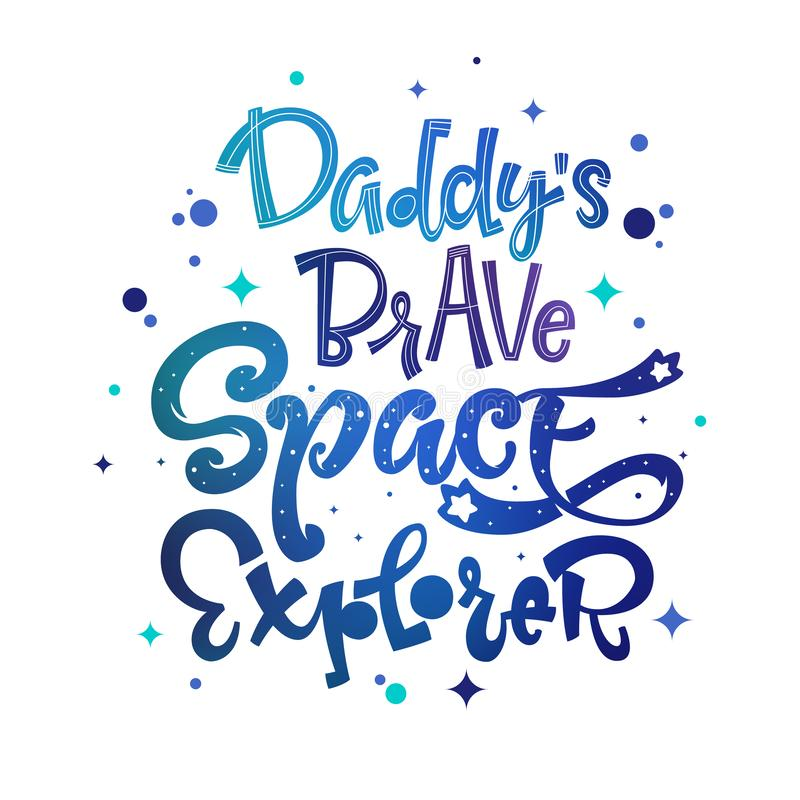 Daddy`s Brave Space Explorer quote. Baby shower, kids theme hand drawn lettering logo phrase royalty free illustration