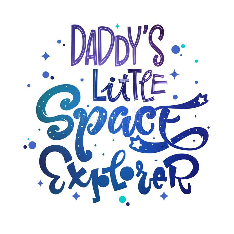 Daddy`s Little Space Explorer quote. Baby shower, kids theme hand drawn lettering logo phrase royalty free illustration