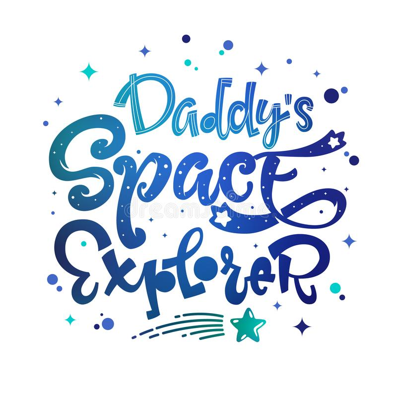 Daddy`s Space Explorer quote. Baby shower, kids theme hand drawn lettering logo phrase vector illustration