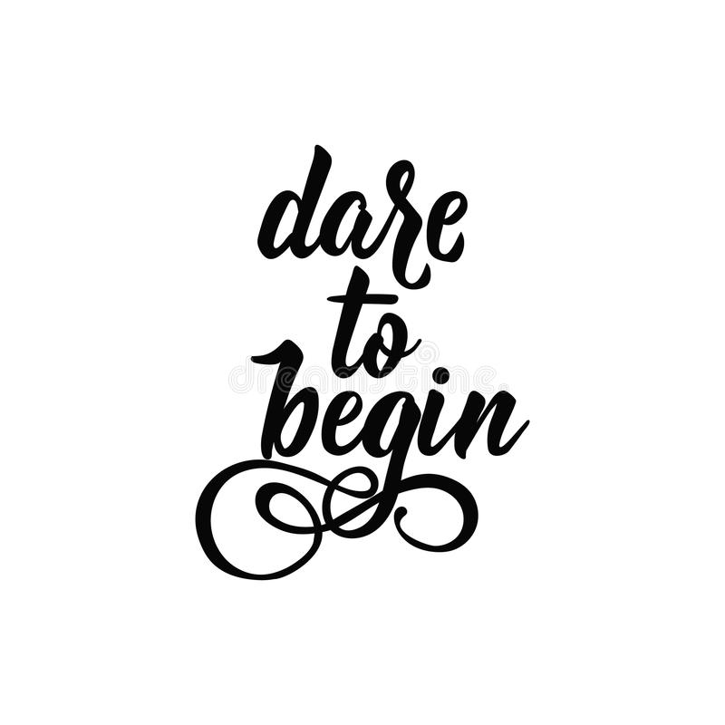 Dare to begin. Positive printable sign. Lettering. calligraphy vector illustration. Dare to begin. Lettering. Hand drawn vector illustration. element for flyers royalty free illustration