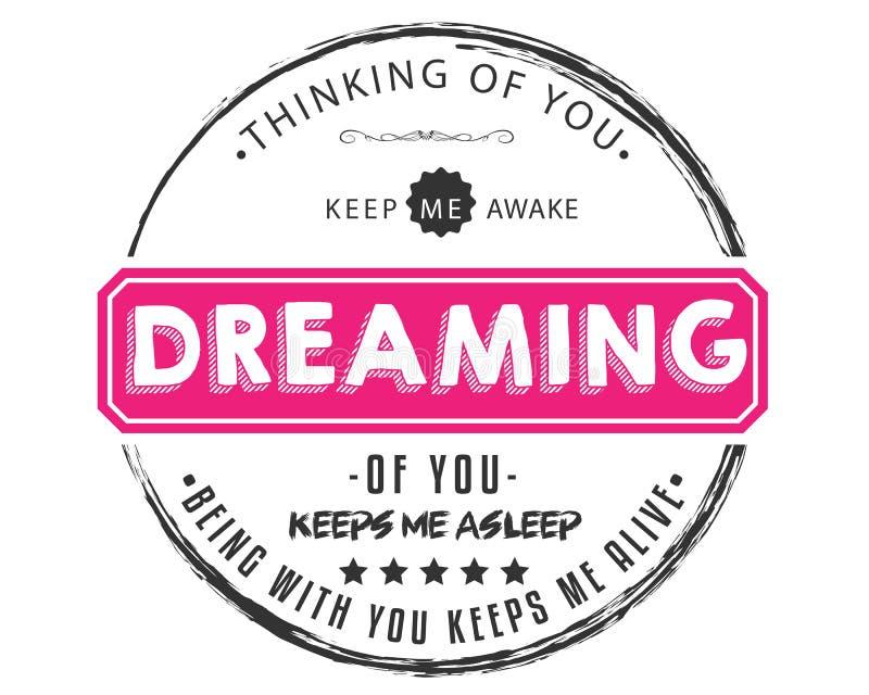 Das Denken an Sie halten mich, das Träumen von Ihnen aufzuwachen hält mich, den schlafendes Wesen mit Ihnen mich lebendig hält vektor abbildung