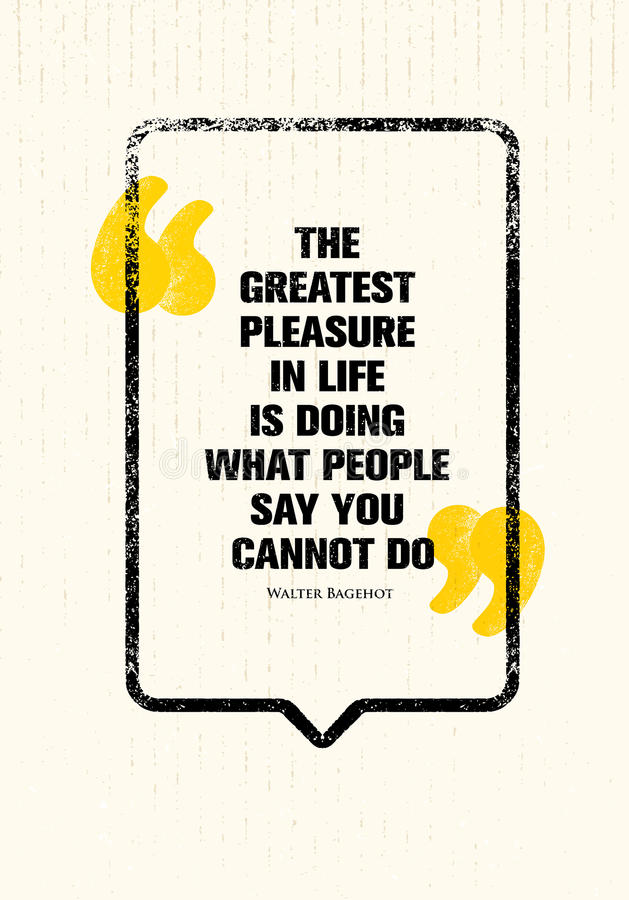 Das größte Vergnügen am Leben tut, welche Leute sagen, dass Sie nicht tun können Starkes anspornendes kreatives Motivations-Zitat lizenzfreie abbildung