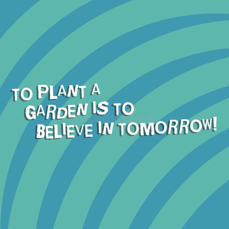 Das Textzeichen, das darstellt, um einen Garten zu pflanzen, ist, an Morgen zu glauben Begriffsfoto Motivations-Hoffnung in der Z lizenzfreie abbildung