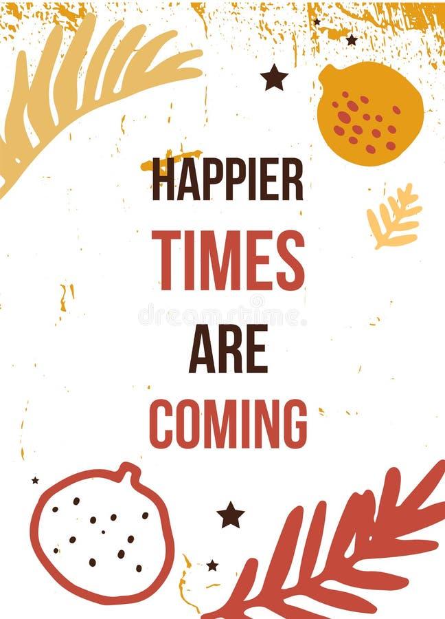 De gelukkige tijden komen Afdrukken van T-shirts, moderne typografie Decoratieve inspiratie vector illustratie
