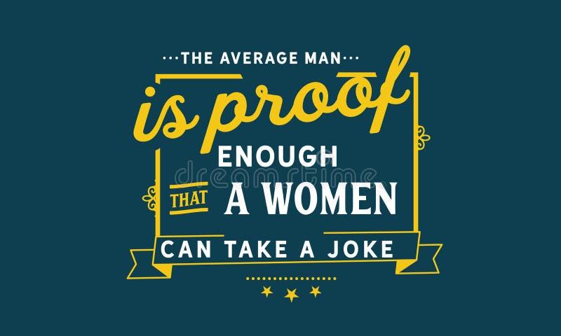De gemiddelde man is genoeg bewijs dat een vrouw een grap kan nemen vector illustratie