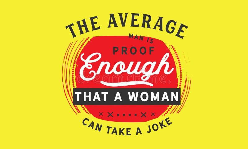 De gemiddelde man is genoeg bewijs dat een vrouw een grap kan nemen stock illustratie