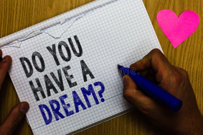 De handschrifttekst u heeft een Droomvraag Concept die vragend iemand over het levensdoelstellingen Verwezenlijkingen Document re stock afbeelding