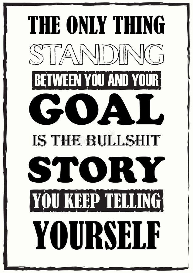 De inspirerende motivatie citeert het enige ding die zich tussen u bevinden en uw doel is het verhaal u houdt vertellend stock illustratie