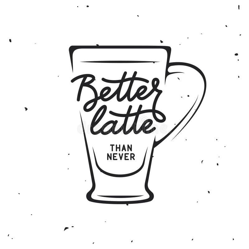 De koffie bracht uitstekende vectorillustratie met citaat met elkaar in verband Betere latte dan nooit royalty-vrije illustratie