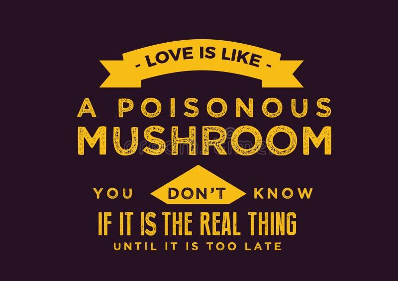 De liefde is als een giftige paddestoel -- u weet niet of is het het echte ding tot het te laat is royalty-vrije illustratie