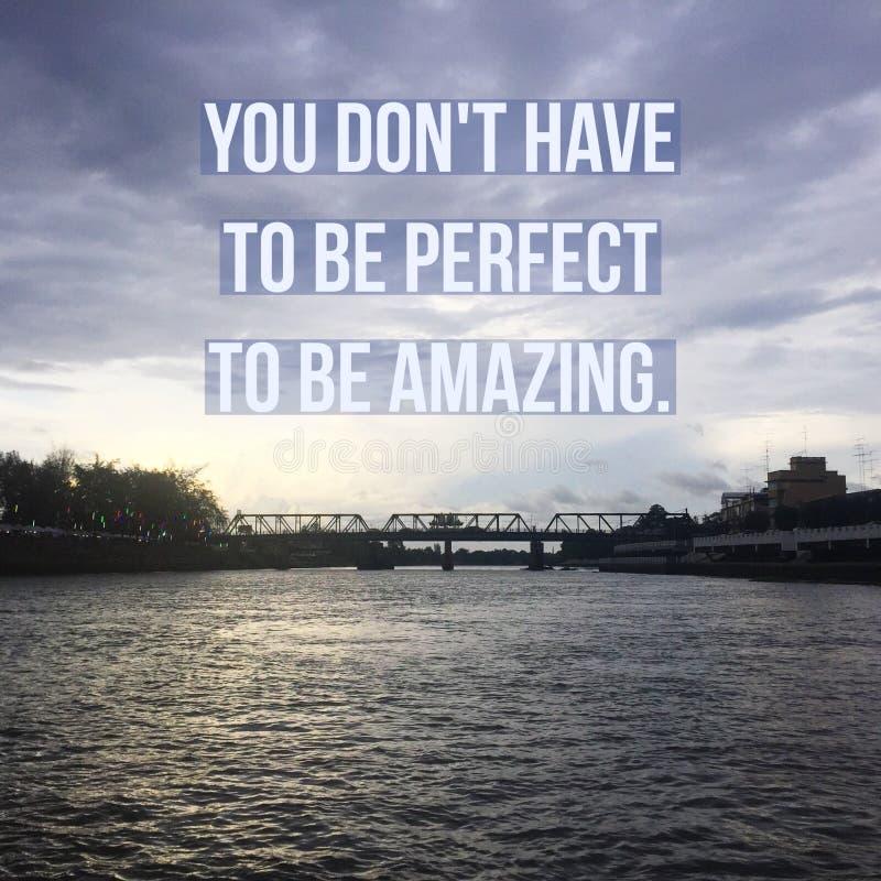 ` De motivación inspirado de la cita usted pone el ` t tiene que ser perfecto ser asombroso ` imagenes de archivo