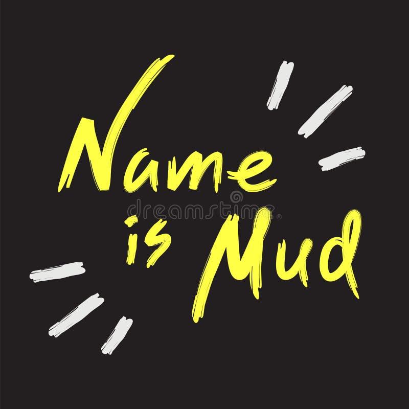 De naam is modder - emotioneel met de hand geschreven citaat, Amerikaans jargon, stedelijk woordenboek Druk voor affiche, stock illustratie