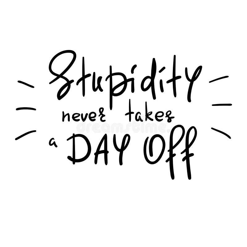 De stompzinnigheid vergt weg nooit een dag - met de hand geschreven grappig motievencitaat stock illustratie