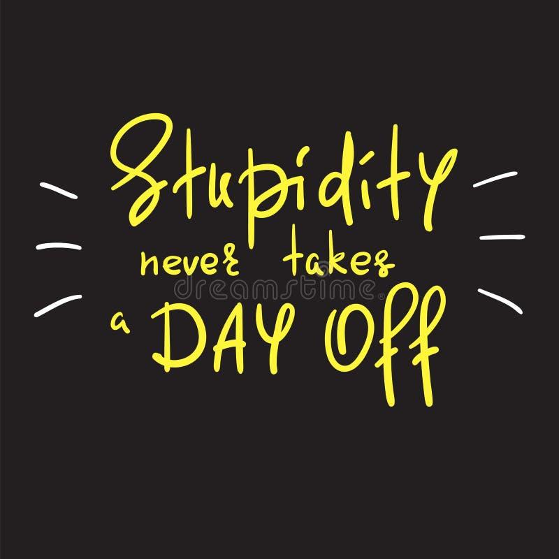 De stompzinnigheid vergt weg nooit een dag - met de hand geschreven grappig motievencitaat Druk voor het inspireren affiche stock illustratie