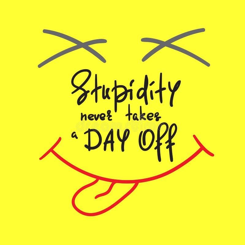 De stompzinnigheid vergt weg nooit een dag - met de hand geschreven grappig motievencitaat Druk voor het inspireren affiche, t-sh vector illustratie