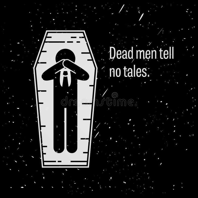 Dead Men Tell No Tales. A motivational and inspirational poster representing the proverb sayings, Dead Men Tell No Tales with simple human pictogram vector illustration