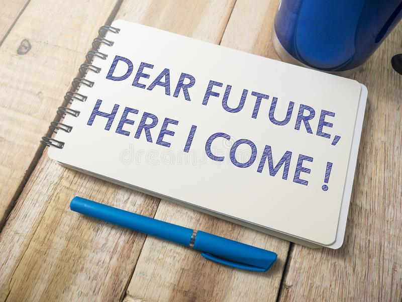 Dear Future Here I Come, Motivational Words Quotes Concept royalty free stock images