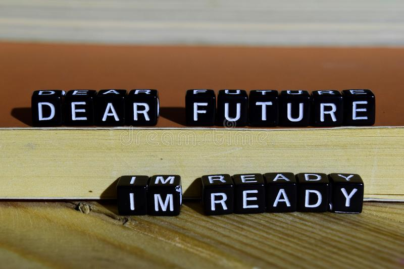 Dear future I`m ready on wooden blocks. Motivation and inspiration concept royalty free stock image
