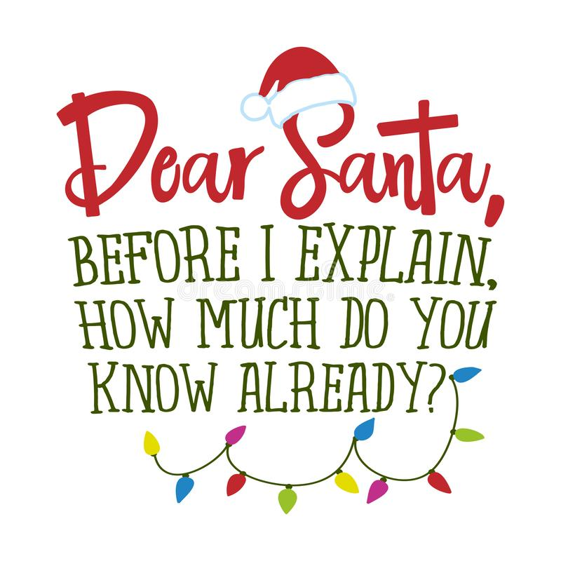 Dear Santa, before I explain, how much do you know already?. Hand drawn lettering for Xmas greetings cards, invitations. Good for t-shirt, mug, gift, printing vector illustration