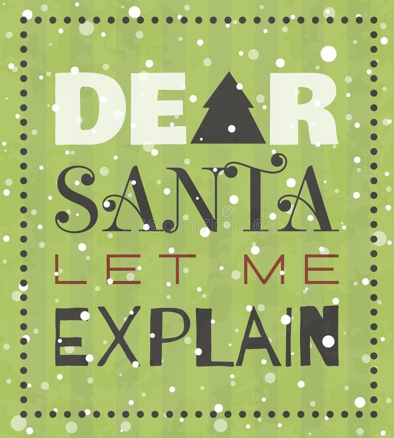 Dear Santa let me explain Christmas poster. Dear Santa let me explain New year or Christmas grunge poster. Typographic lettering for banner, t-shirt, postcard vector illustration