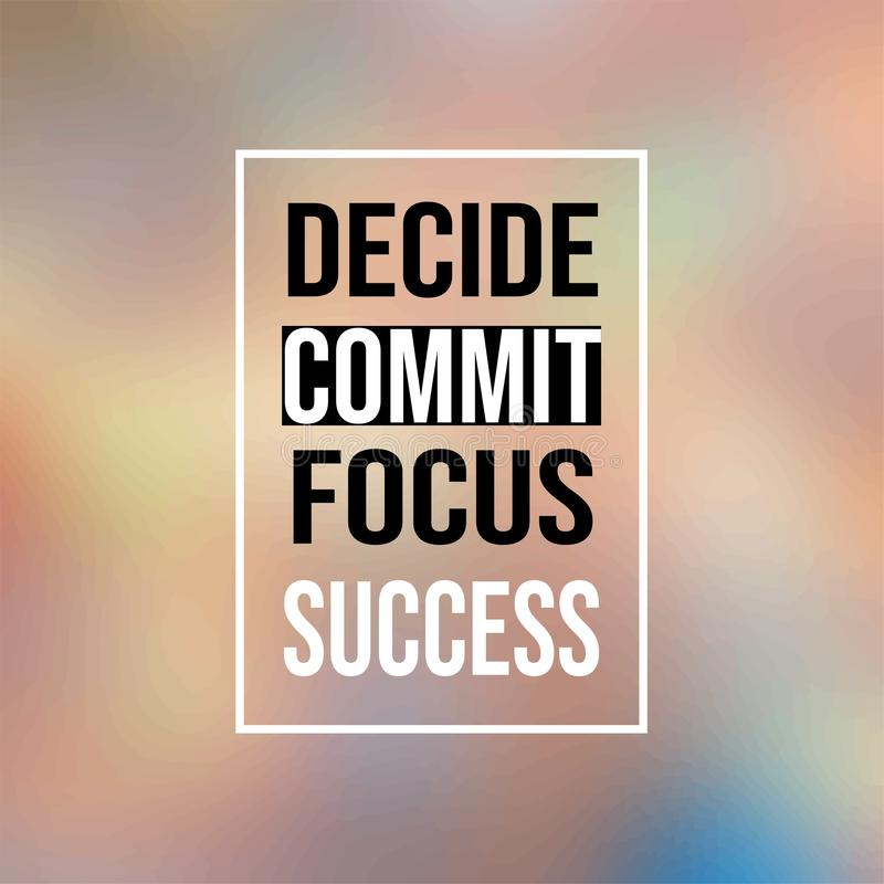 Decide commit focus success. Inspirational and motivation quote vector illustration