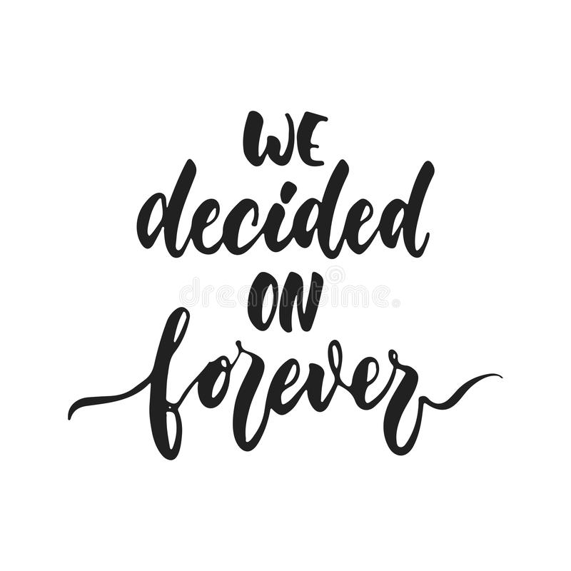We decided on forever - hand drawn wedding romantic lettering phrase isolated on the white background. Fun brush ink. Vector calligraphy quote for invitations vector illustration