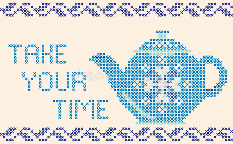 Decorative card with frame, teapot, lettering Take your time, cross-stitched embroidery imitation. stock illustration