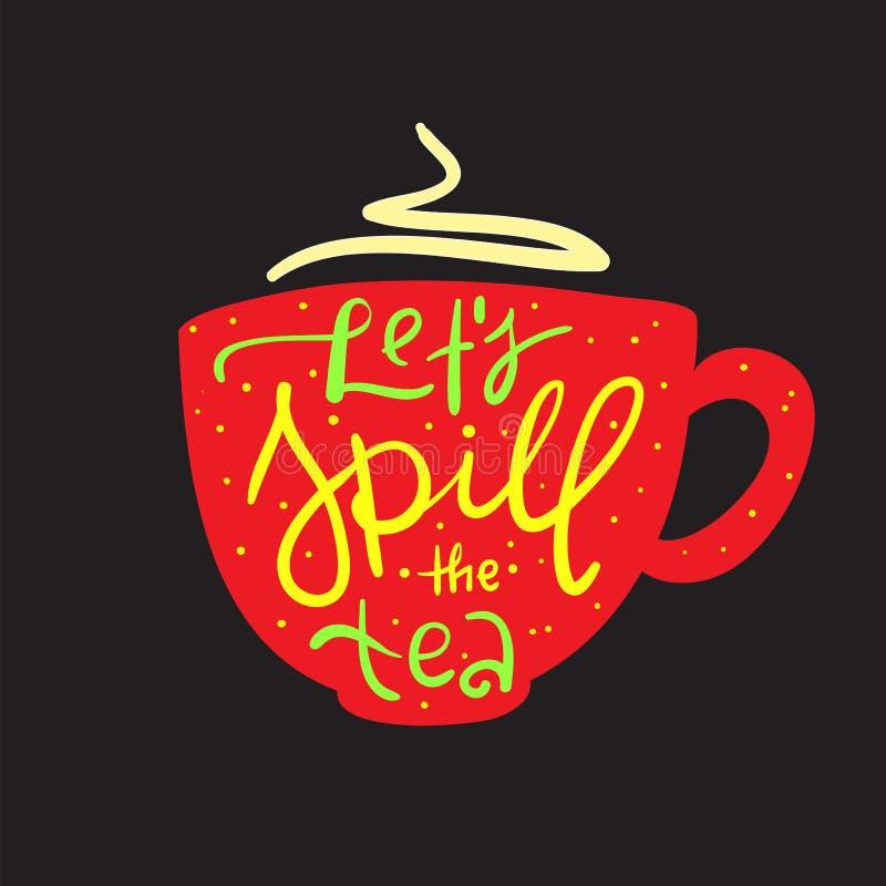 Deixe-nos derramar o chá - simples inspire e citações inspiradores Calão inglês da juventude Cópia para o cartaz inspirado ilustração royalty free