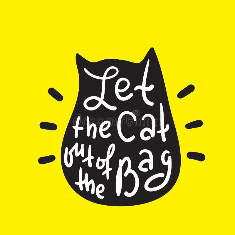 Deixe o gato fora do saco - engraçado inspire e citações inspiradores Rotulação bonita tirada mão Cópia para o cartaz inspirado, ilustração do vetor