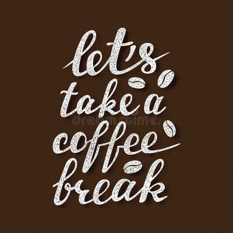 Deixe o ` s tomar uma rotulação da ruptura de café Inscrição escrita à mão para o projeto do quadro indicador ou do cartaz do caf ilustração stock