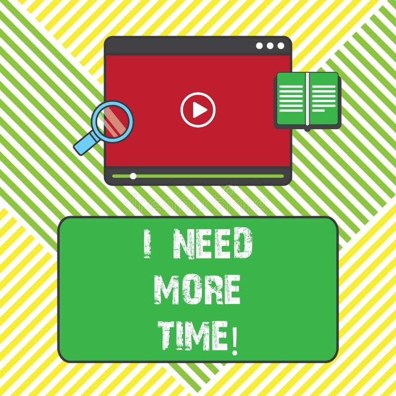 Demostración de la muestra del texto necesito más tiempo Foto conceptual que necesita horas adicionales acabar un vídeo cansado a libre illustration