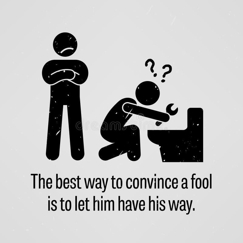 Den bästa vägen att övertyga en dumbom är att låta honom ha hans väg royaltyfri illustrationer