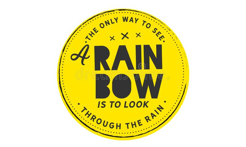 Den enda vägen att se en regnbåge är att se till och med regnet vektor illustrationer