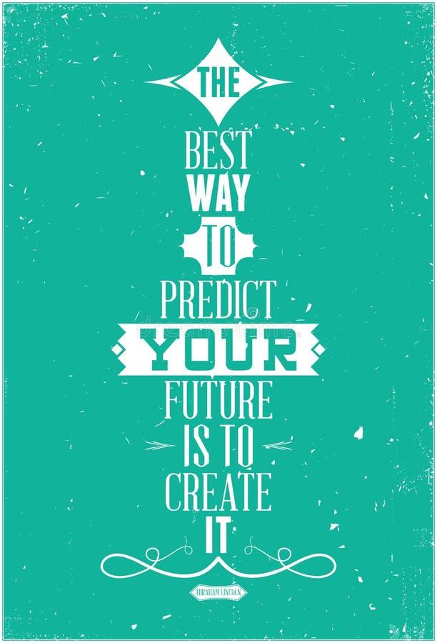 Den mest bra vägen att förutsäga din framtid är att skapa I royaltyfri illustrationer