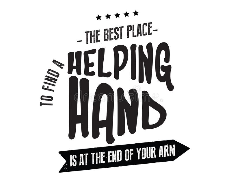 Der beste Platz, zum einer Handreichung zu finden ist am Ende Ihres eigenen Armes vektor abbildung
