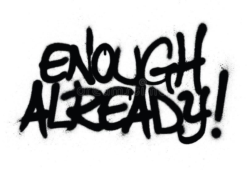 Der Graffiti Text genug bereits gesprüht in Schwarzes über Weiß vektor abbildung