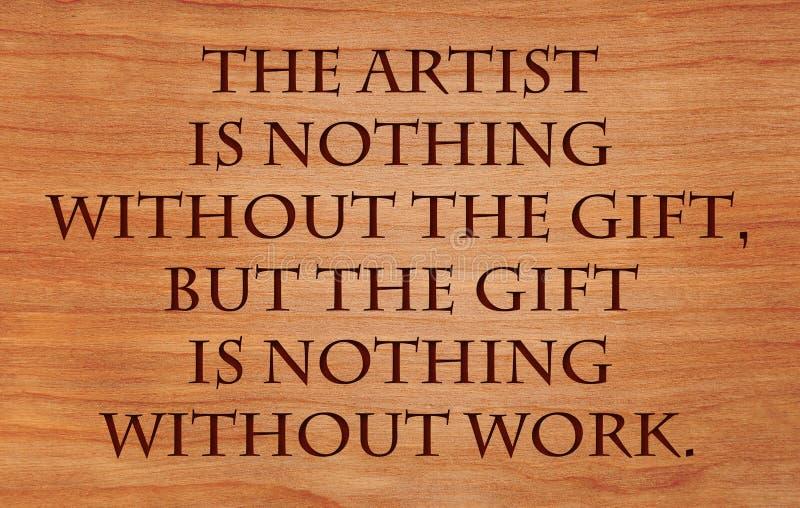 Der Künstler ist nichts ohne das Geschenk lizenzfreie stockbilder