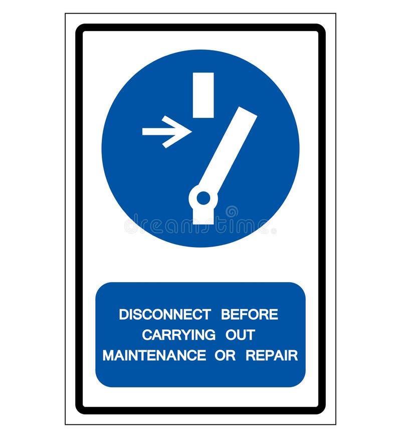 Desconexão antes do sinal de execução do símbolo da manutenção ou do reparo, ilustração do vetor, isolado na etiqueta branca do f ilustração stock