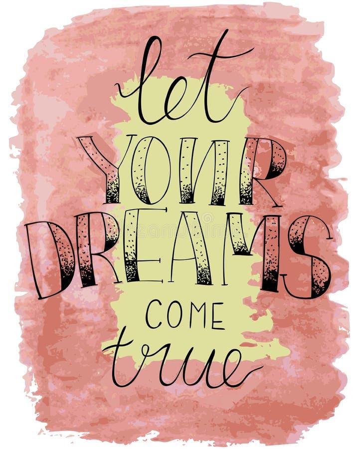 Die angespornte Hand, die Phrase beschriftet, ließ Ihre in Erfüllung gegangenen Träume stock abbildung