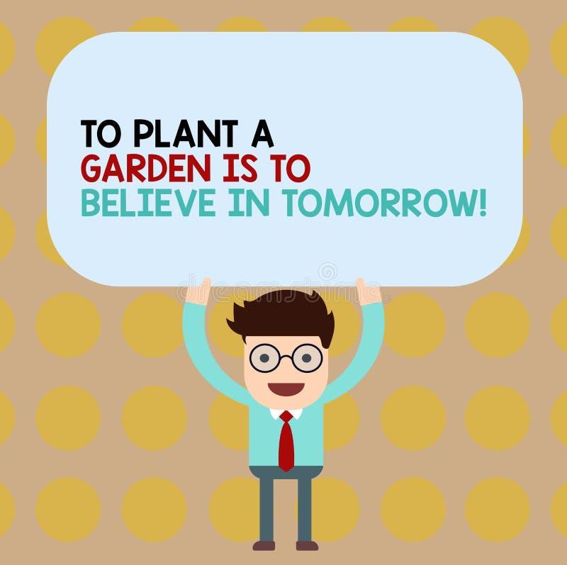Die Begriffshandschriftvertretung, zum eines Gartens zu pflanzen ist, an Morgen zu glauben Geschäftsfoto Präsentationsmotivations lizenzfreie abbildung
