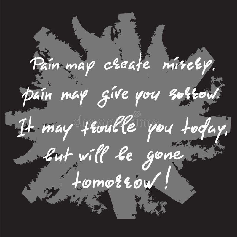 Die Schmerz schaffen möglicherweise Elend, Schmerz geben möglicherweise Ihnen Sorge Es beunruhigt möglicherweise Sie heute, aber  vektor abbildung