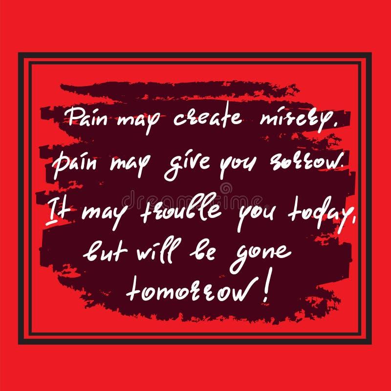 Die Schmerz schaffen möglicherweise Elend, Schmerz geben möglicherweise Ihnen Sorge Es beunruhigt möglicherweise Sie heute, aber  stock abbildung