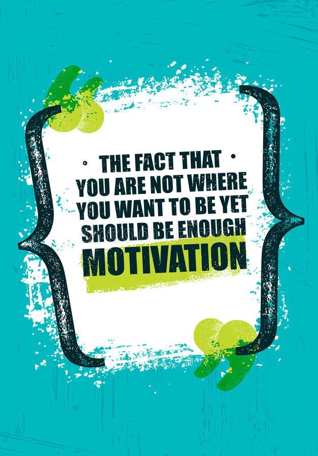 Die Tatsache, dass Sie sind, nicht wo Sie sein möchten, dennoch, genügend Motivation sein sollten Anspornendes kreatives Zitat-Pl lizenzfreie abbildung