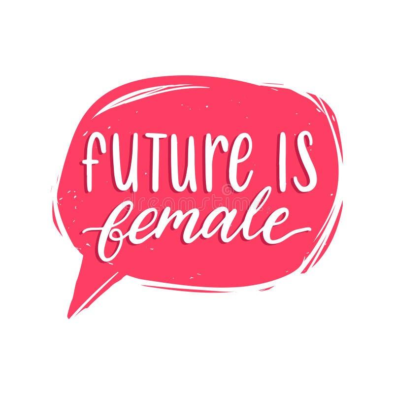 Die Zukunft ist weiblicher Handbeschriftungsdruck Vector kalligraphische Illustration der Frauenbewegung in der Spracheblase lizenzfreie abbildung