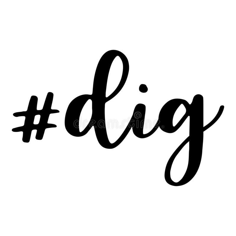 Dig. Hashtag, text or phrase. Lettering for greeting cards, prints or designs. Illustration. Dig. Hashtag, text or phrase. Lettering for greeting cards, prints vector illustration