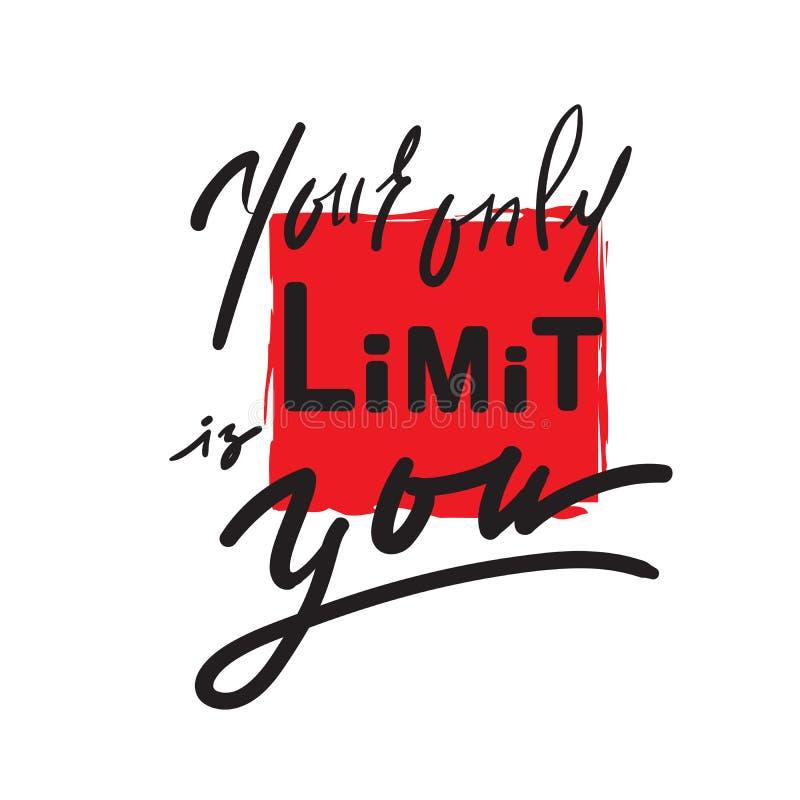 Din endast gräns är dig - inspirera och det motivational citationstecknet Hand dragen härlig bokstäver Tryck för inspirerande aff vektor illustrationer